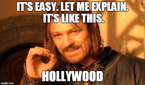 One Does Not Simply Meme | IT'S EASY. LET ME EXPLAIN. IT'S LIKE THIS. HOLLYWOOD | image tagged in memes,one does not simply | made w/ Imgflip meme maker