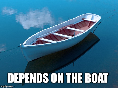DEPENDS ON THE BOAT | made w/ Imgflip meme maker
