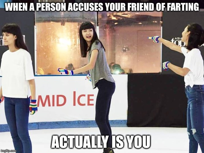 The awkward moment when it's you. | WHEN A PERSON ACCUSES YOUR FRIEND OF FARTING ACTUALLY IS YOU | image tagged in haha,accused,asntm | made w/ Imgflip meme maker