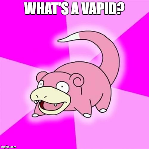WHAT'S A VAPID? | made w/ Imgflip meme maker