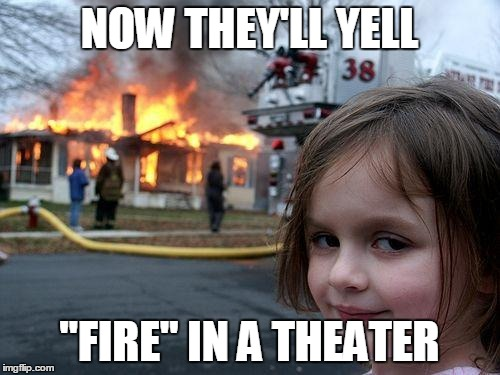 "Disaster Girl Meme | NOW THEY'LL YELL ""FIRE"" IN A THEATER 