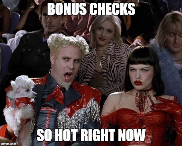 Mugatu So Hot Right Now Meme | BONUS CHECKS SO HOT RIGHT NOW | image tagged in memes,mugatu so hot right now | made w/ Imgflip meme maker