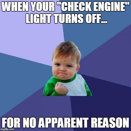 "Success Kid Meme | WHEN YOUR ""CHECK ENGINE"" LIGHT TURNS OFF... FOR NO APPARENT REASON 