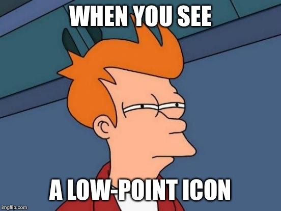 Futurama Fry Meme | WHEN YOU SEE A LOW-POINT ICON | image tagged in memes,futurama fry | made w/ Imgflip meme maker