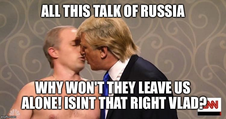 ALL THIS TALK OF RUSSIA WHY WON'T THEY LEAVE US ALONE! ISINT THAT RIGHT VLAD? | made w/ Imgflip meme maker