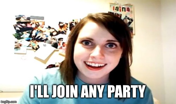 I'LL JOIN ANY PARTY | made w/ Imgflip meme maker