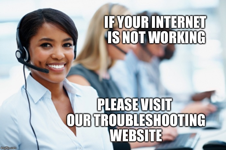 Does she not hear the words coming out of my mouth? | IF YOUR INTERNET IS NOT WORKING PLEASE VISIT OUR TROUBLESHOOTING WEBSITE | image tagged in internet guide | made w/ Imgflip meme maker