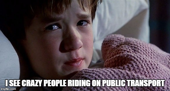 I SEE CRAZY PEOPLE RIDING ON PUBLIC TRANSPORT | image tagged in i see | made w/ Imgflip meme maker