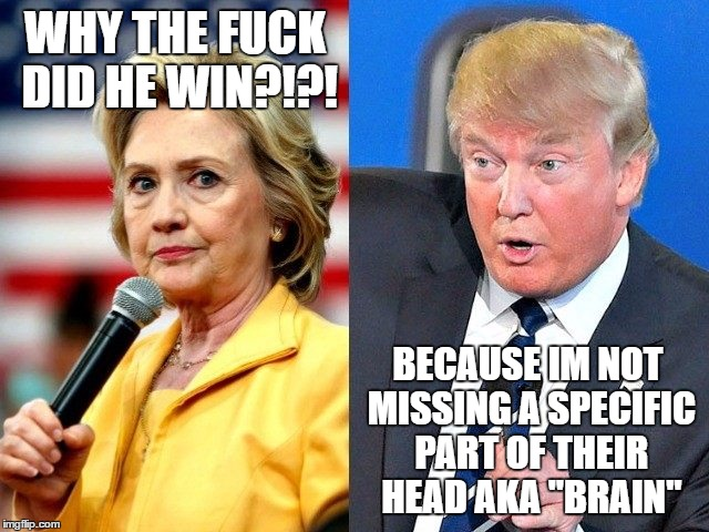 "WHY THE F**K DID HE WIN?!?! BECAUSE IM NOT MISSING A SPECIFIC PART OF THEIR HEAD AKA ""BRAIN"" 