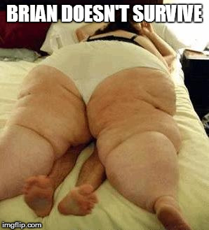 BRIAN DOESN'T SURVIVE | made w/ Imgflip meme maker