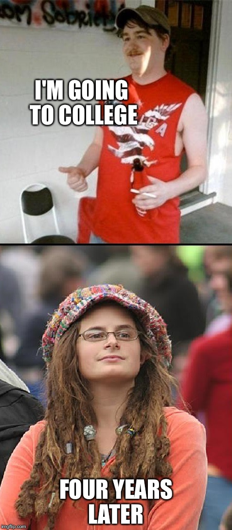 Redneck vs. Liberal | I'M GOING TO COLLEGE FOUR YEARS LATER | image tagged in redneck vs liberal | made w/ Imgflip meme maker
