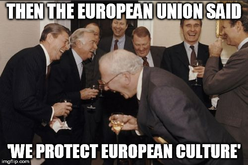 Meanwhile in Washington ... | THEN THE EUROPEAN UNION SAID 'WE PROTECT EUROPEAN CULTURE' | image tagged in memes,laughing men in suits,european union,politics | made w/ Imgflip meme maker
