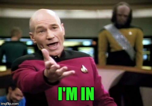 Picard Wtf Meme | I'M IN | image tagged in memes,picard wtf | made w/ Imgflip meme maker