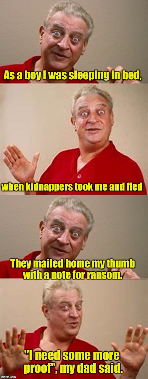 "Limerick Week (a MnMinPhx event) | As a boy I was sleeping in bed, ""I need some more proof"", my dad said. They mailed home my thumb with a note for ransom. when kidnappers too 