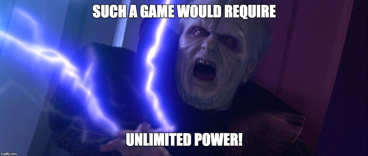 UNLIMITED POWER | SUCH A GAME WOULD REQUIRE UNLIMITED POWER! | image tagged in unlimited power | made w/ Imgflip meme maker