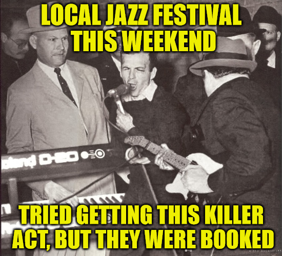 Too soon? | LOCAL JAZZ FESTIVAL THIS WEEKEND TRIED GETTING THIS KILLER ACT, BUT THEY WERE BOOKED | image tagged in lee harvey oswald,dallas texas,murder,memes,jazz festival,photoshop | made w/ Imgflip meme maker