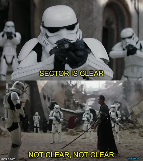 SECTOR IS CLEAR NOT CLEAR, NOT CLEAR SPRYWOLF | image tagged in star wars,stormtrooper,stormtroopers,star wars meme,star wars battlefront,star wars rogue one chirrut mwe donny yen | made w/ Imgflip meme maker