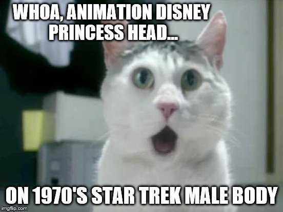 WHOA, ANIMATION DISNEY PRINCESS HEAD... ON 1970'S STAR TREK MALE BODY | made w/ Imgflip meme maker