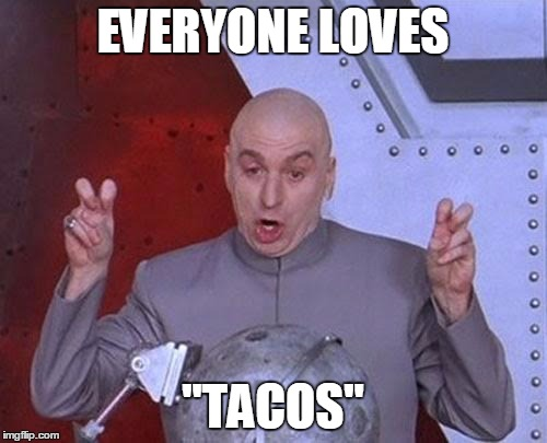 "Dr Evil Laser Meme | EVERYONE LOVES ""TACOS"" 