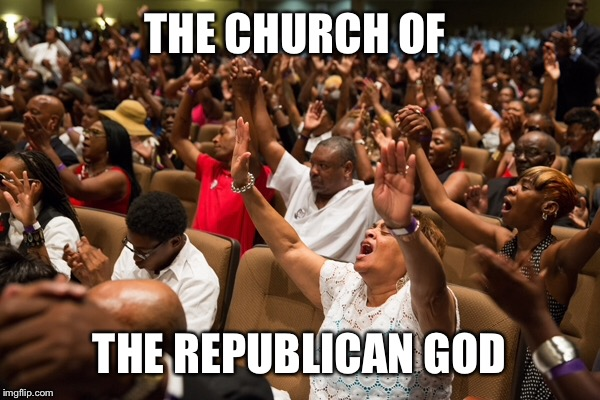 THE CHURCH OF THE REPUBLICAN GOD | made w/ Imgflip meme maker