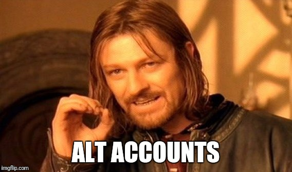 One Does Not Simply Meme | ALT ACCOUNTS | image tagged in memes,one does not simply | made w/ Imgflip meme maker