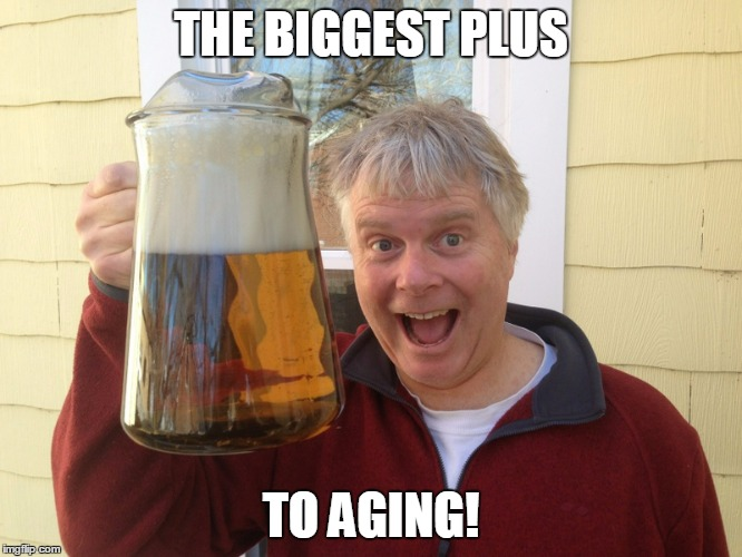 THE BIGGEST PLUS TO AGING! | made w/ Imgflip meme maker
