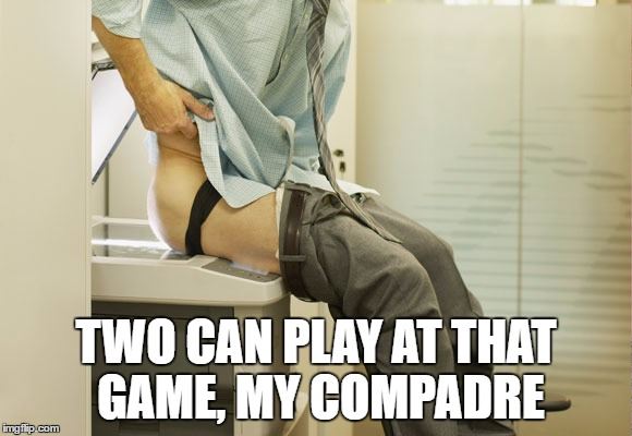 TWO CAN PLAY AT THAT GAME, MY COMPADRE | made w/ Imgflip meme maker