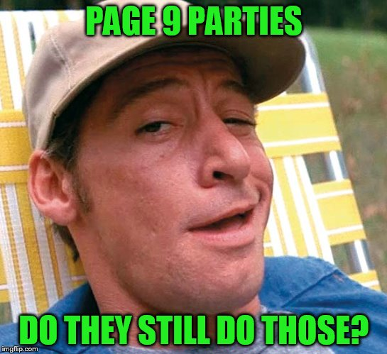 PAGE 9 PARTIES DO THEY STILL DO THOSE? | made w/ Imgflip meme maker
