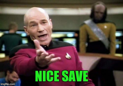 Picard Wtf Meme | NICE SAVE | image tagged in memes,picard wtf | made w/ Imgflip meme maker