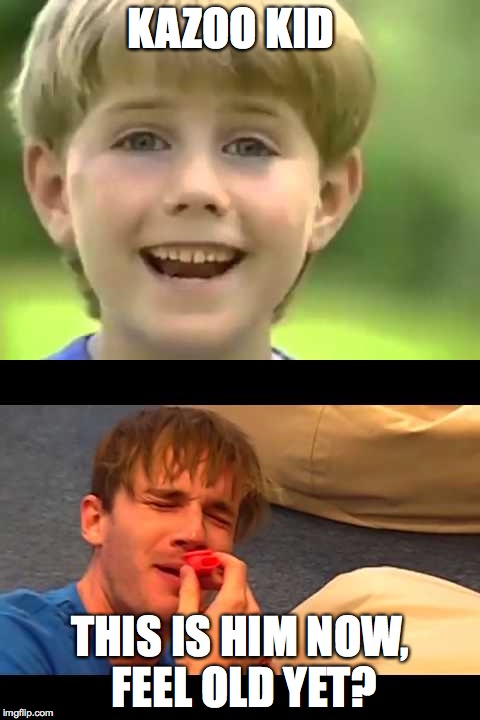 KAZOO KID THIS IS HIM NOW, FEEL OLD YET? | made w/ Imgflip meme maker