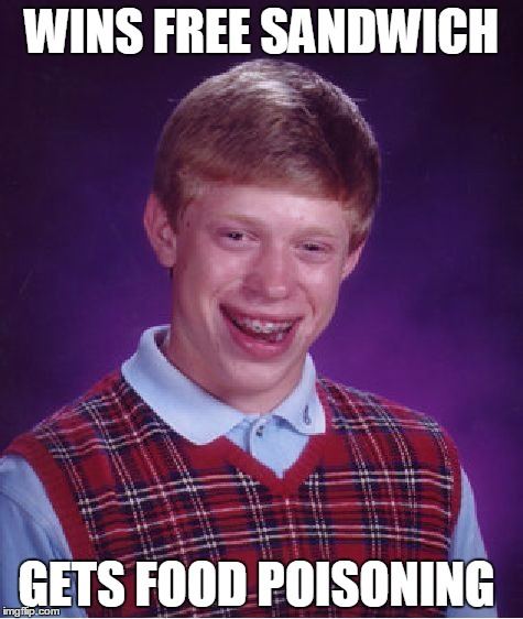 Bad Luck Brian Meme | WINS FREE SANDWICH GETS FOOD POISONING | image tagged in memes,bad luck brian | made w/ Imgflip meme maker