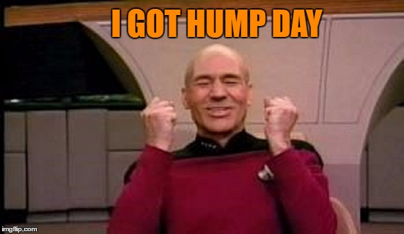 I GOT HUMP DAY | made w/ Imgflip meme maker