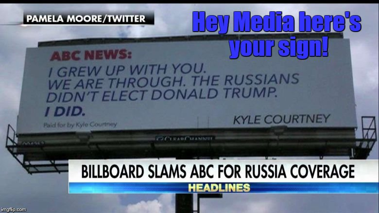 ABC HERE'S YOUR SIGN! | Hey Media here's your sign! | image tagged in russia russia russia,liberal media | made w/ Imgflip meme maker