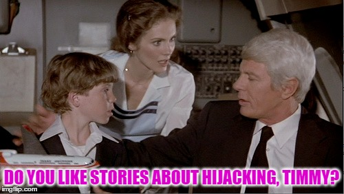 DO YOU LIKE STORIES ABOUT HIJACKING, TIMMY? | made w/ Imgflip meme maker