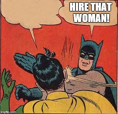 Batman Slapping Robin Meme | HIRE THAT WOMAN! | image tagged in memes,batman slapping robin | made w/ Imgflip meme maker