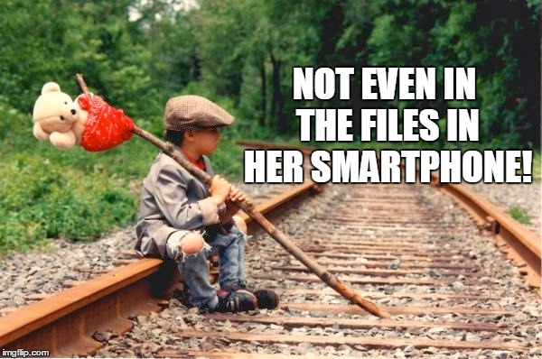NOT EVEN IN THE FILES IN HER SMARTPHONE! | made w/ Imgflip meme maker