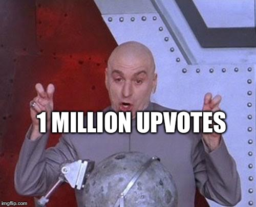 Dr Evil Laser Meme | 1 MILLION UPVOTES | image tagged in memes,dr evil laser | made w/ Imgflip meme maker