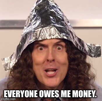 EVERYONE OWES ME MONEY. | made w/ Imgflip meme maker