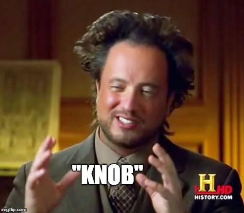 "Ancient Aliens Meme | ""KNOB"" 