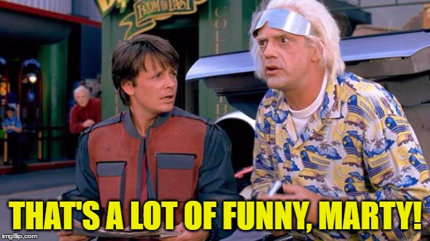 THAT'S A LOT OF FUNNY, MARTY! | made w/ Imgflip meme maker