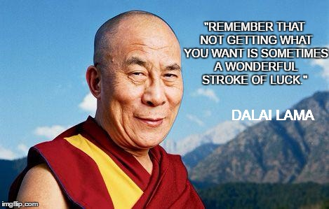 "dalai-lama | ""REMEMBER THAT NOT GETTING WHAT YOU WANT IS SOMETIMES A WONDERFUL STROKE OF LUCK."" DALAI LAMA 
