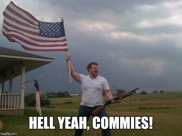HELL YEAH, COMMIES! | made w/ Imgflip meme maker