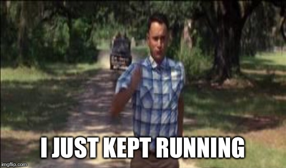 I JUST KEPT RUNNING | made w/ Imgflip meme maker