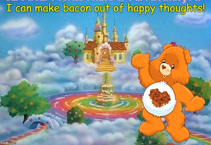 I can make bacon out of happy thoughts! | made w/ Imgflip meme maker