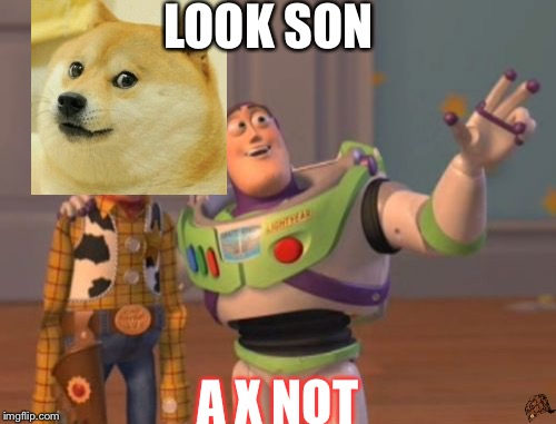 X, X Everywhere | LOOK SON A X NOT | image tagged in memes,x x everywhere,sad doge,x everywhere,scumbag hat | made w/ Imgflip meme maker