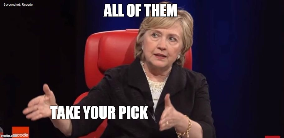 Conspiracy Hillary | ALL OF THEM TAKE YOUR PICK | image tagged in conspiracy hillary | made w/ Imgflip meme maker