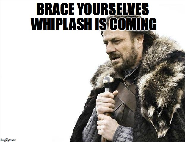 Brace Yourselves X is Coming Meme | BRACE YOURSELVES WHIPLASH IS COMING | image tagged in memes,brace yourselves x is coming | made w/ Imgflip meme maker