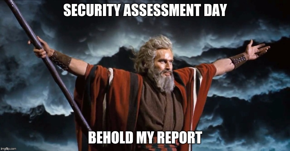 There's a reason I'm wearing my red InfoSec cape today! | SECURITY ASSESSMENT DAY BEHOLD MY REPORT | image tagged in gimme,memes,funny,infosec,security,cape | made w/ Imgflip meme maker