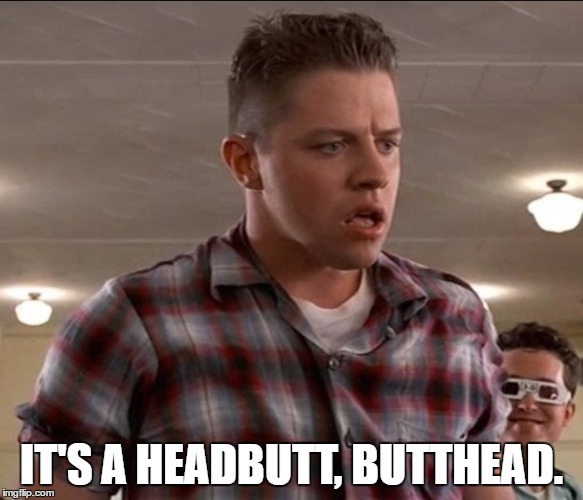 Made as a meme comment on the sheep gif, then decided to submit it. | IT'S A HEADBUTT, BUTTHEAD. | image tagged in memes,single black line,young biff,headbutt,butthead | made w/ Imgflip meme maker