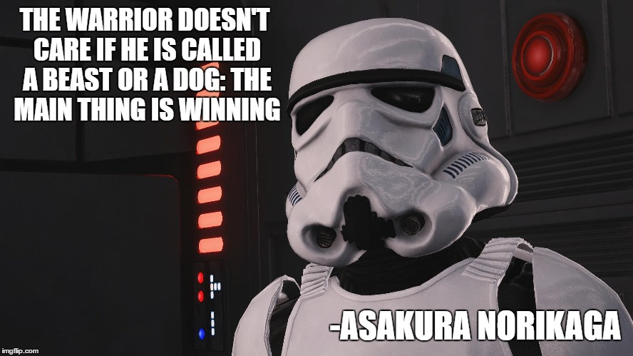 THE WARRIOR DOESN'T CARE IF HE IS CALLED A BEAST OR A DOG: THE MAIN THING IS WINNING -ASAKURA NORIKAGA | image tagged in stormtrooper | made w/ Imgflip meme maker